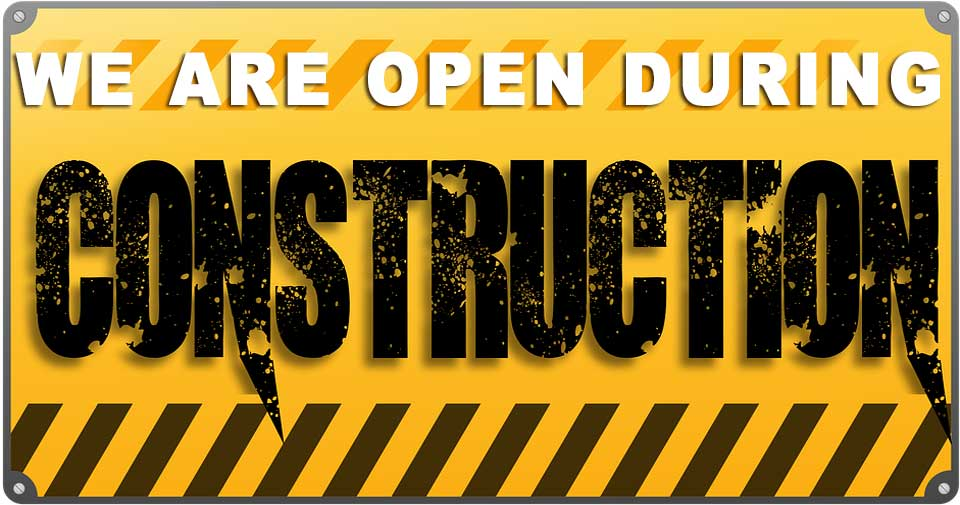 We are open During Construction!